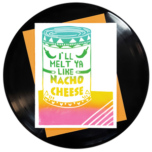 I'll Melt Ya Like Nacho Cheese Greeting Card