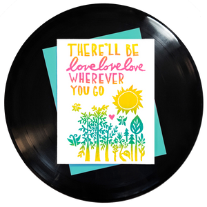 There'll Be Love Love Love Wherever You Go Greeting Card - Wholesale