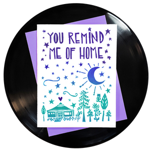 You Remind Me Of Home Greeting Card