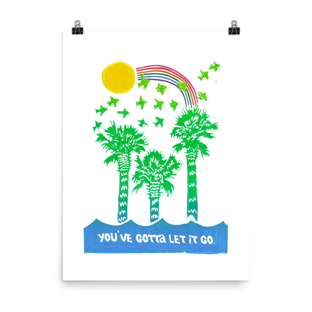 You've Gotta Let It Go Art Prints