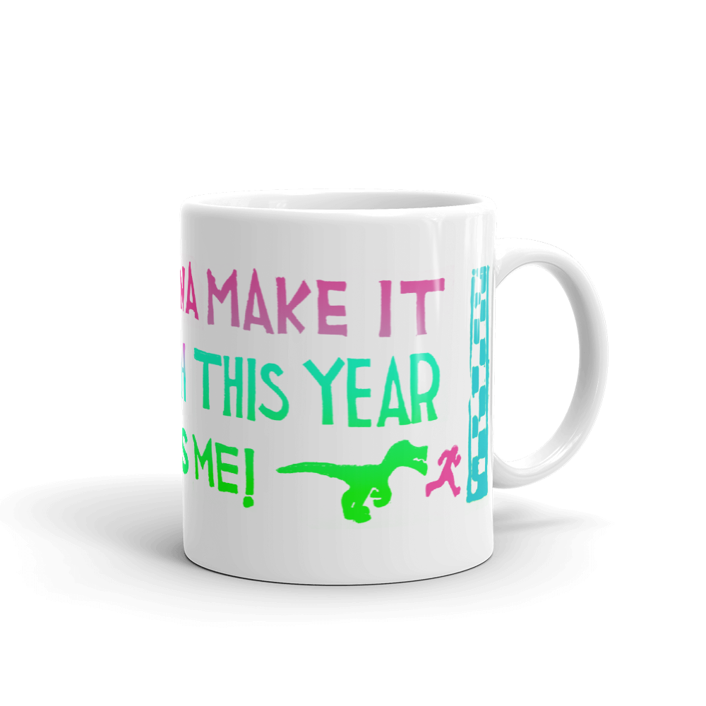 I Am Gonna Make It Through This Year Mug