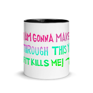 I Am Gonna Make It Through This Year Mug with Color Inside