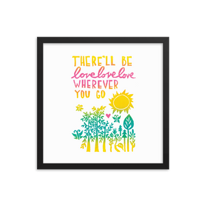 There'll Be Love Love Love Framed Art Prints