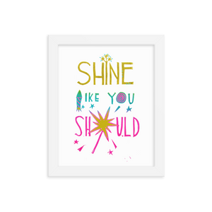 Shine Like You Should Framed Art Prints