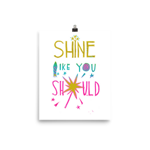 Shine Like You Should Art Prints