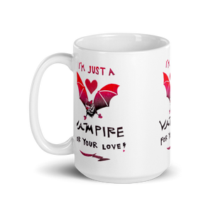 I'm Just A Vampire For Your Love Mug