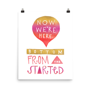 Started From The Bottom Now We're Here Art Prints