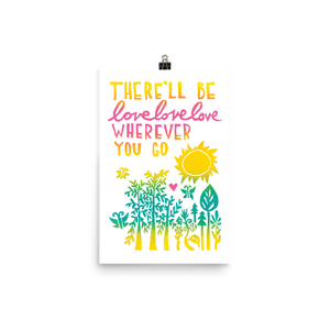 There'll Be Love Love Love Wherever You Go Art Prints