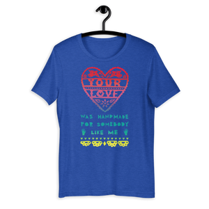 Your Love Was Handmade For Somebody Like Me Short Sleeve Adult Comfort Tee
