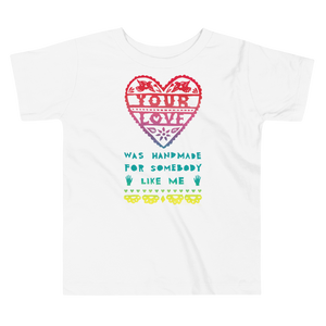 Your Love Was Handmade For Somebody Like Me Toddler Short Sleeve Tee