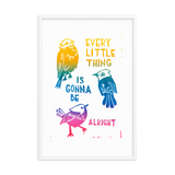 Every Little Thing Is Gonna Be Alright Framed Art Prints