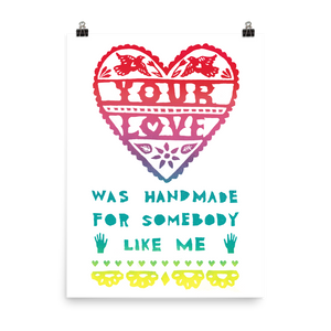 Your Love Was Handmade For Somebody Like Me Art Prints