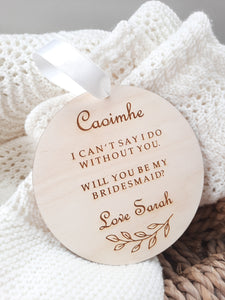 Personalised Bridesmaid Plaque 'I can't say I do without you'