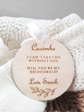 Load image into Gallery viewer, Personalised Bridesmaid Plaque 'I can't say I do without you'