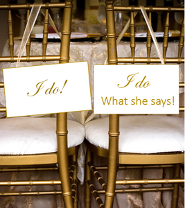 I Do and I Do What She Says! wedding Chair Signs