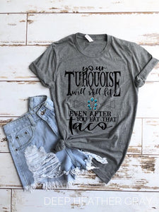Turquoise Will Still Fit Graphic Tee