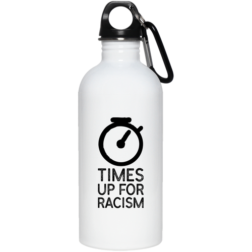Time's Up for Racism 20 oz. Stainless Steel Water Bottle