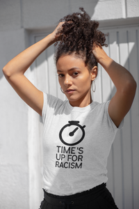 Time's Up For Racism - Short-Sleeve Unisex T-Shirt Choose White or Grey