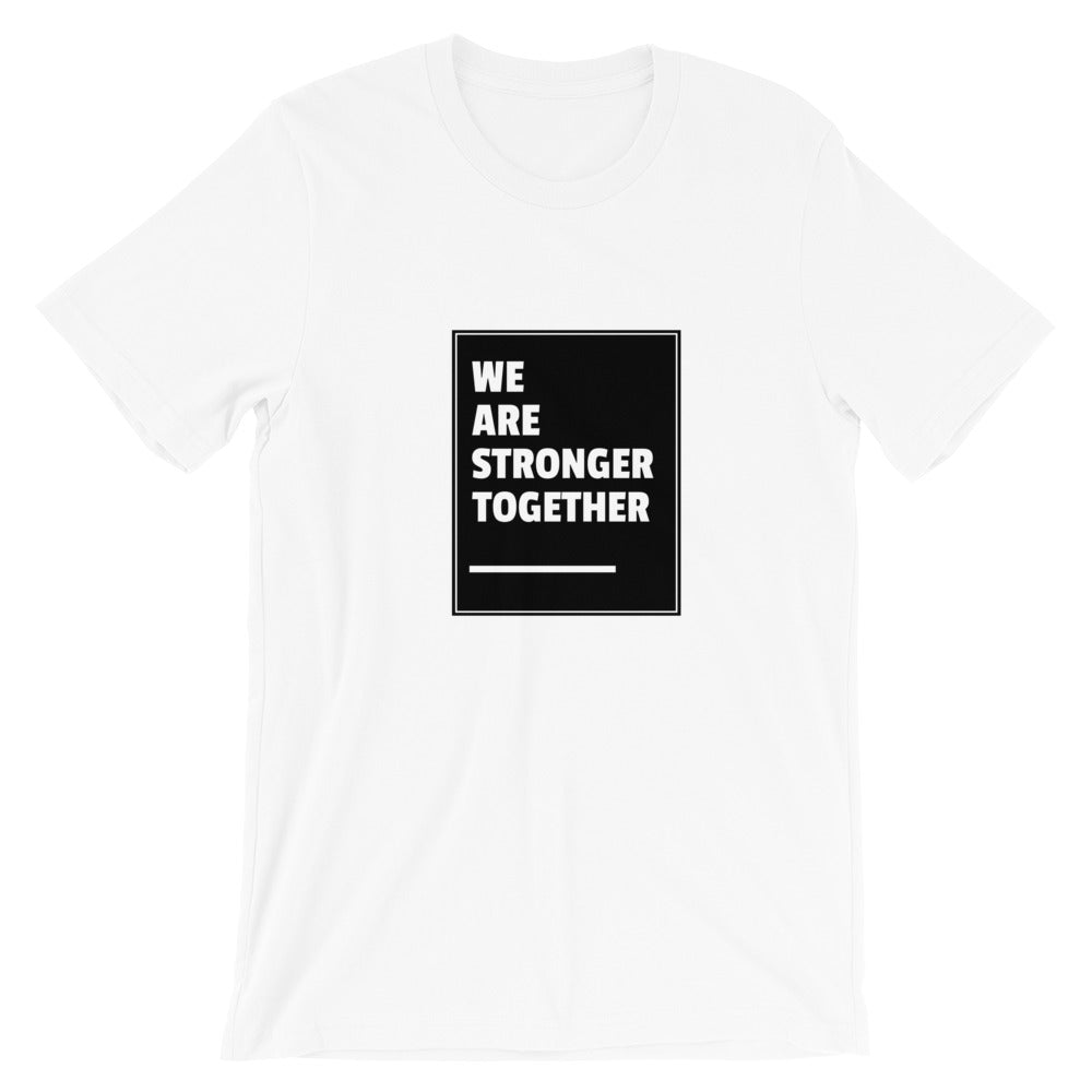 We Are Stronger Together - Short-Sleeve Unisex T-Shirt (Pick a color)