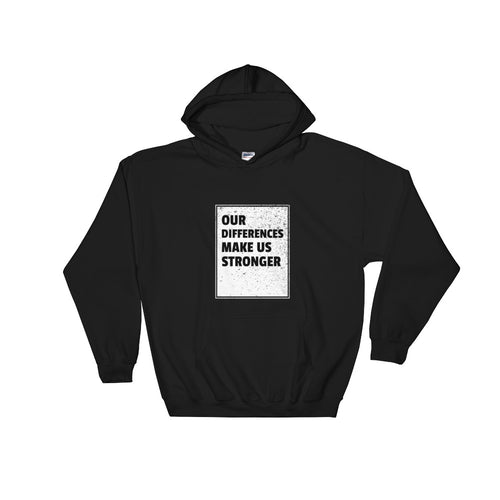 Our Differences Make Us Stronger - Hooded Sweatshirt