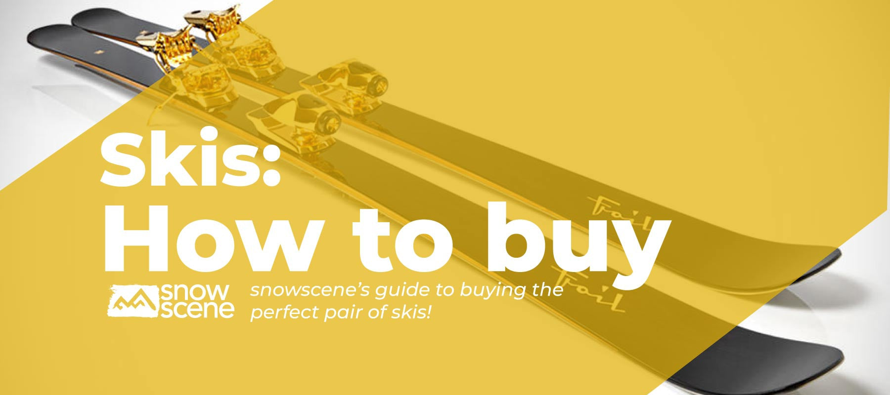 Guide to Buying your Perfect Pair of Skis-snowscene ski and board