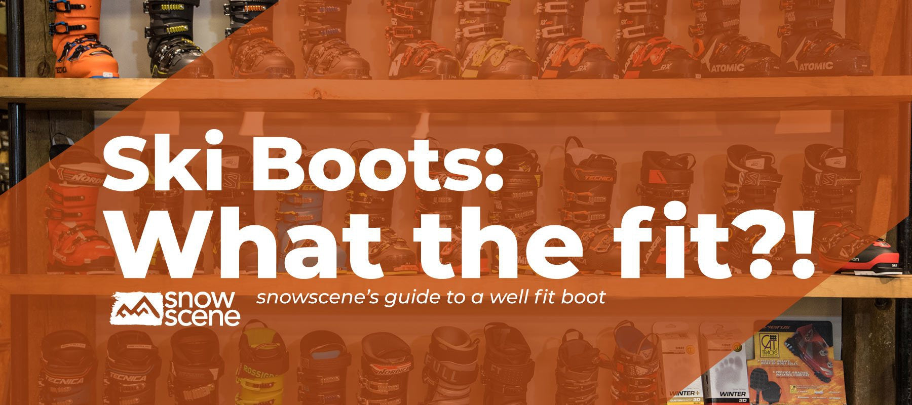 Ski Boots: What the fit! (Boot fitting tips and guide)-snowscene ski and board