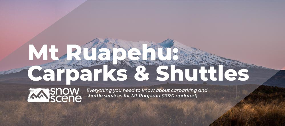 Everything to know about Mt Ruapehu Carparking and Shuttles | 2020 Season