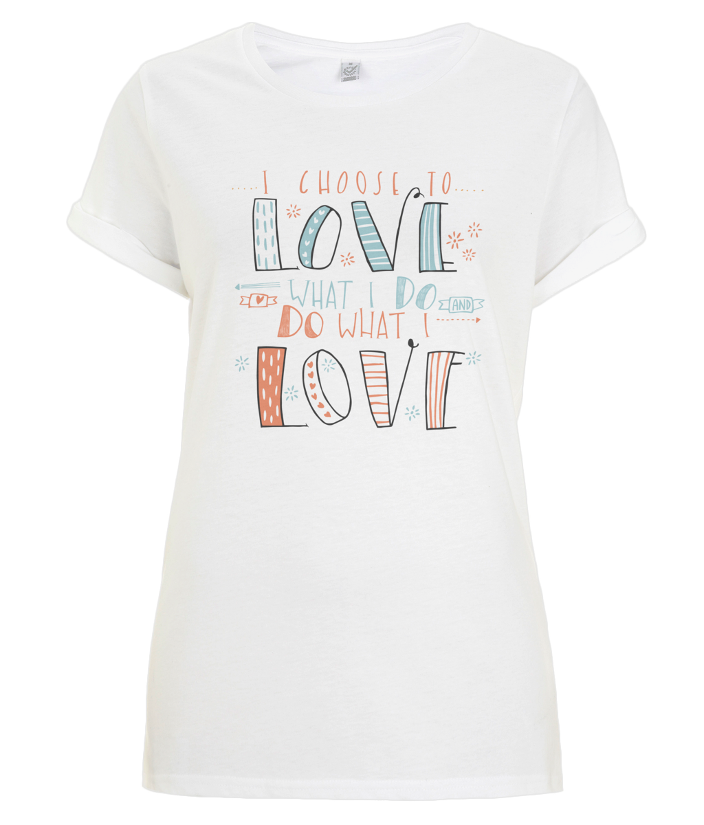 Love What I Do Colour Organic Rolled Sleeve T-Shirt