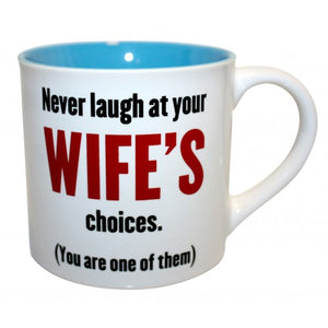 Never laugh at your Wife's Choices...Mug - Cronulla Living