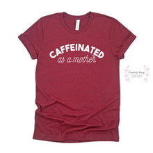 Load image into Gallery viewer, *Heathered Cardinal* Caffeinated as a Mother Adult Tee