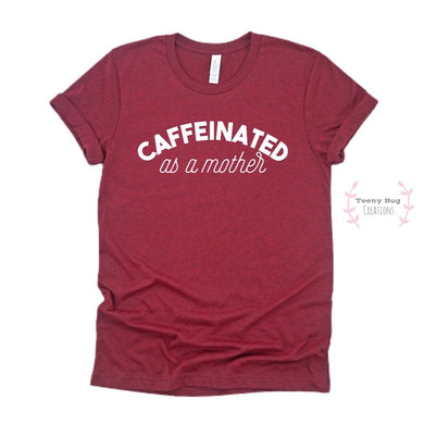 *Heathered Cardinal* Caffeinated as a Mother Adult Tee