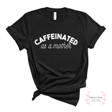 Load image into Gallery viewer, Caffeinated as a Mother Adult Tee
