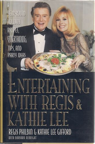 Entertaining With Regis & Kathie Lee : Year-round Holiday Recipes, Entertaining Tips, And Party Ideas