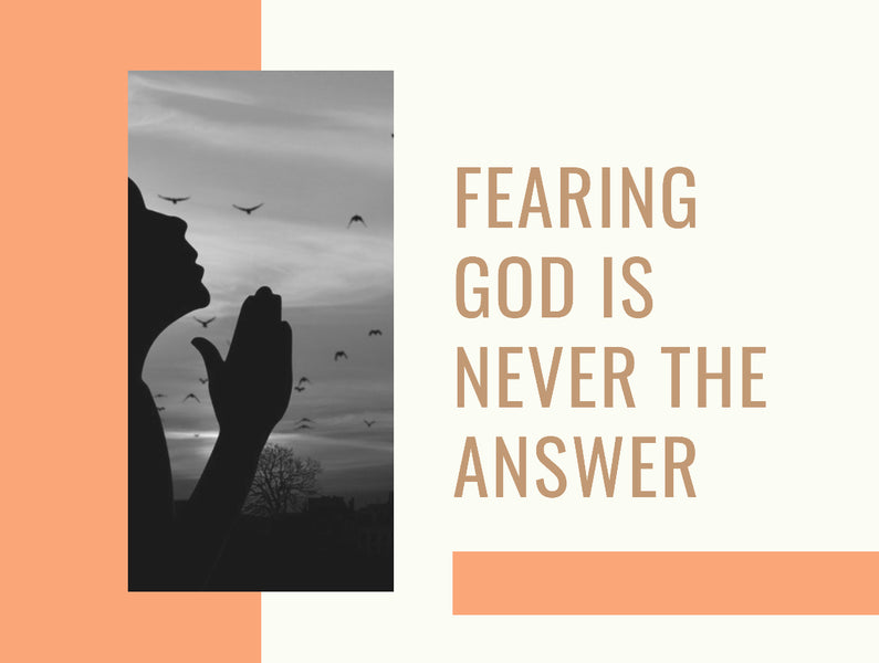 Ep # 7 Fearing God is never the answer