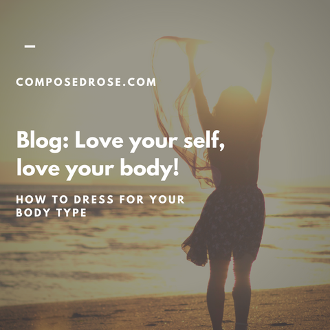 Blog: Love your self, Love your body: How to dress for your body type.