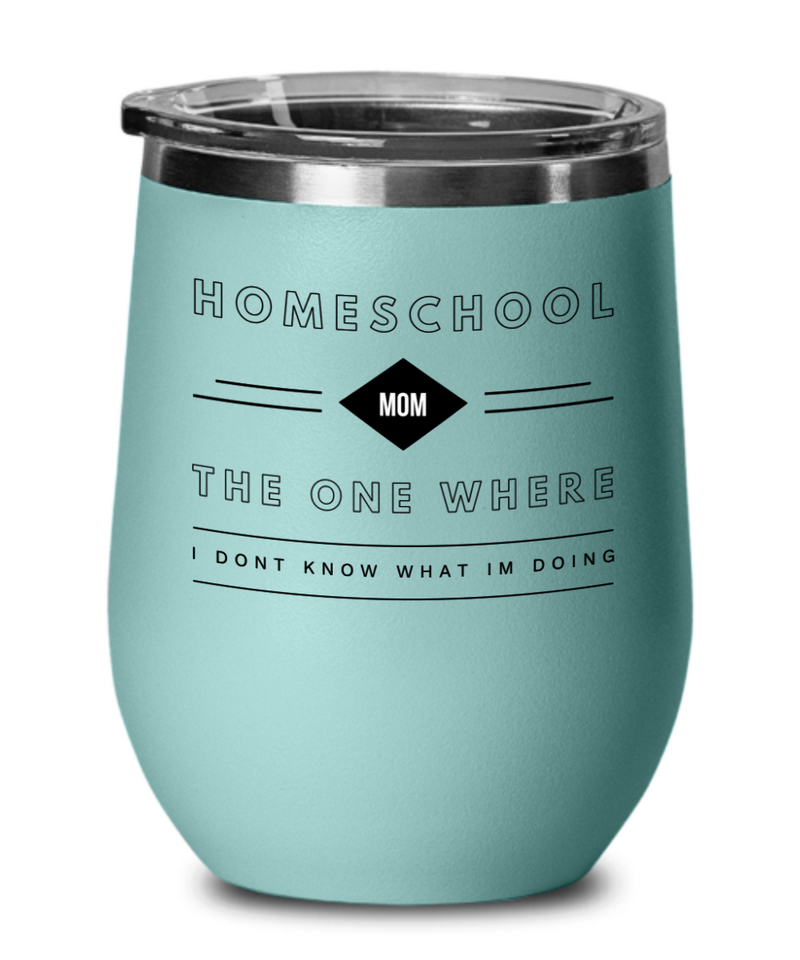Homeschool Don't Know What I'm Doing Wine Tumbler