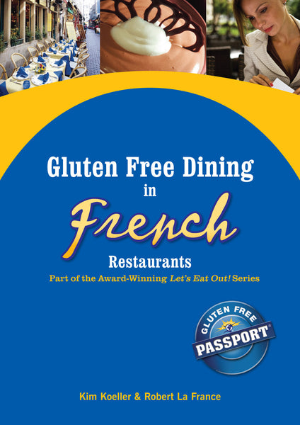 GlutenFree Passport Gluten Free Ebooks Gluten Free Dining in French Restaurants Ebook