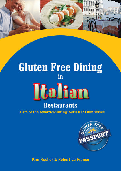 GlutenFree Passport Gluten Free Ebooks Gluten Free Dining in Italian Restaurants Ebook