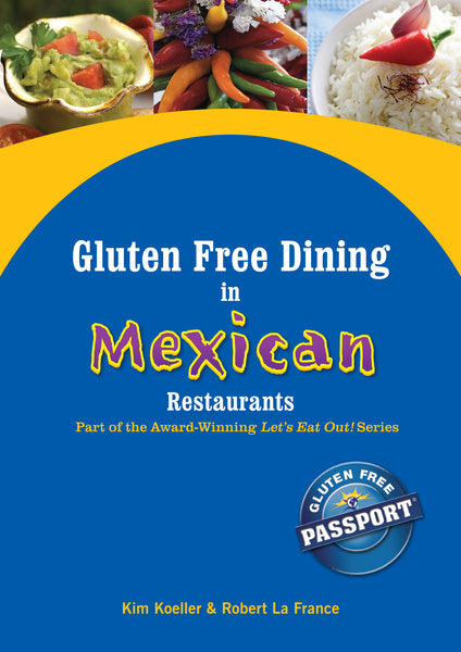 GlutenFree Passport Gluten Free Ebooks Gluten Free Dining in Mexican Restaurants Ebook