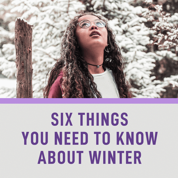 Six Things you Need to Know about Winter