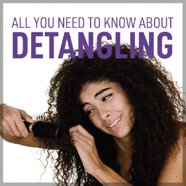 ALL YOU NEED TO KNOW ABOUT DETANGLING HAIR