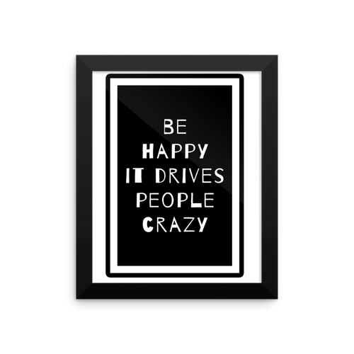 Be Happy, It Drives People Crazy - Framed photo paper poster