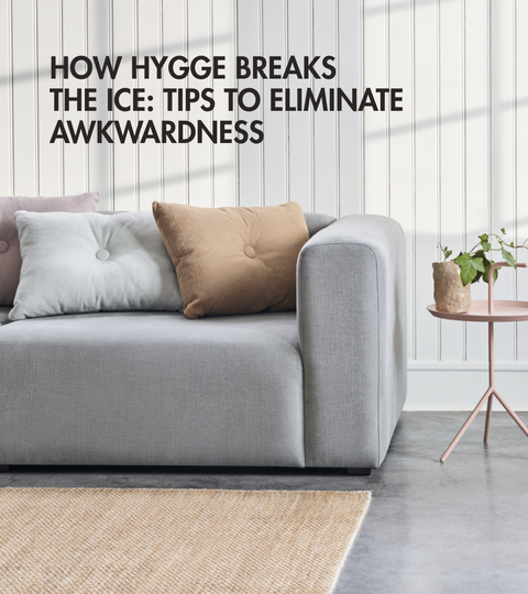 How Hygge Breaks the Ice: Tips to eliminate awkwardness