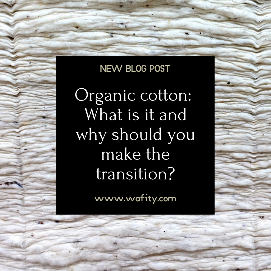 Organic cotton: What is it and why should you make the transition?