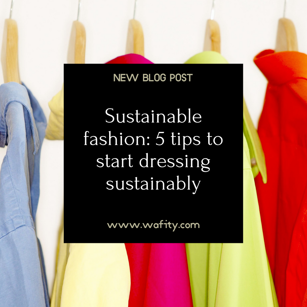 Sustainable fashion: 5 tips to start dressing sustainably