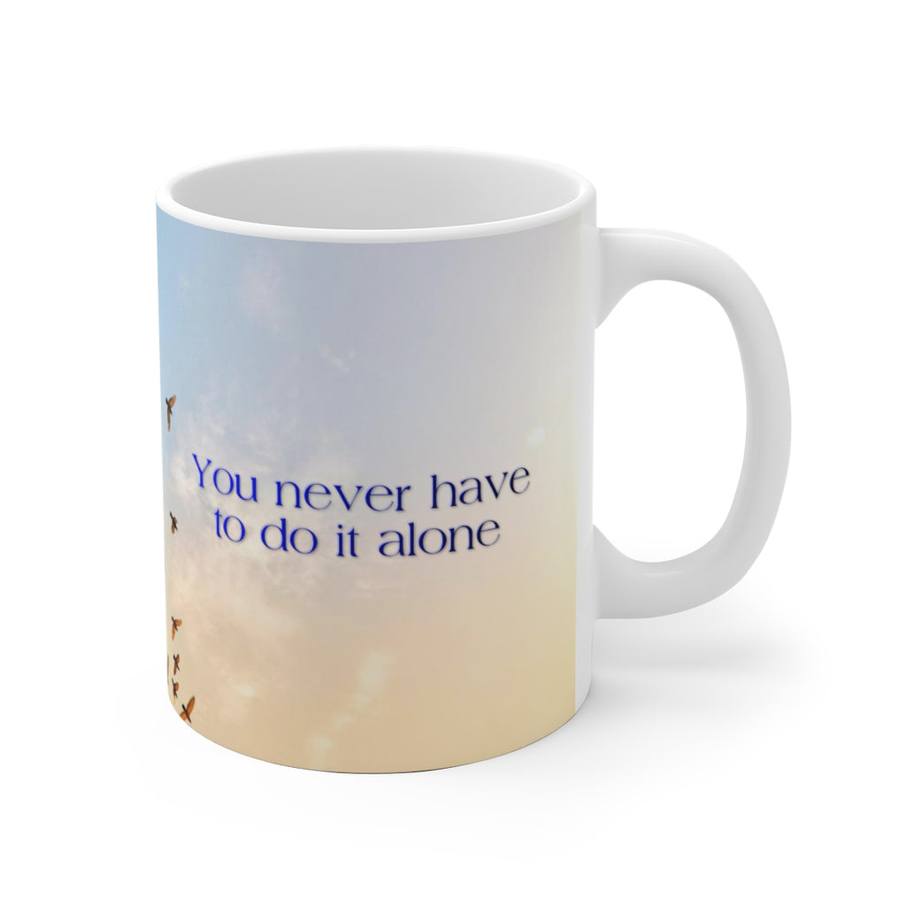 You Never Have to Do It Alone Ceramic Mug