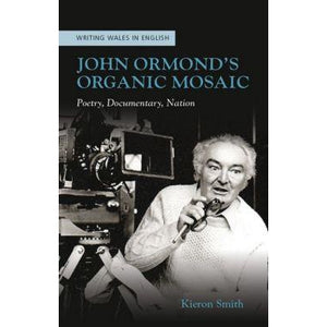Writing Wales in English : John Ormond's Organic Mosaic - Siop y Pethe