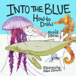 How to Draw: Into the Blue Nicola Davies