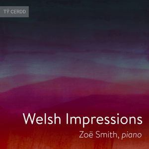 Welsh Impressions - Zoe Smith, Piano
