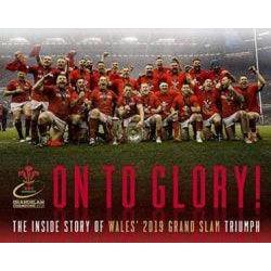 On to Glory! - The Inside Story of Wales' 2019 Grand Slam Triumph